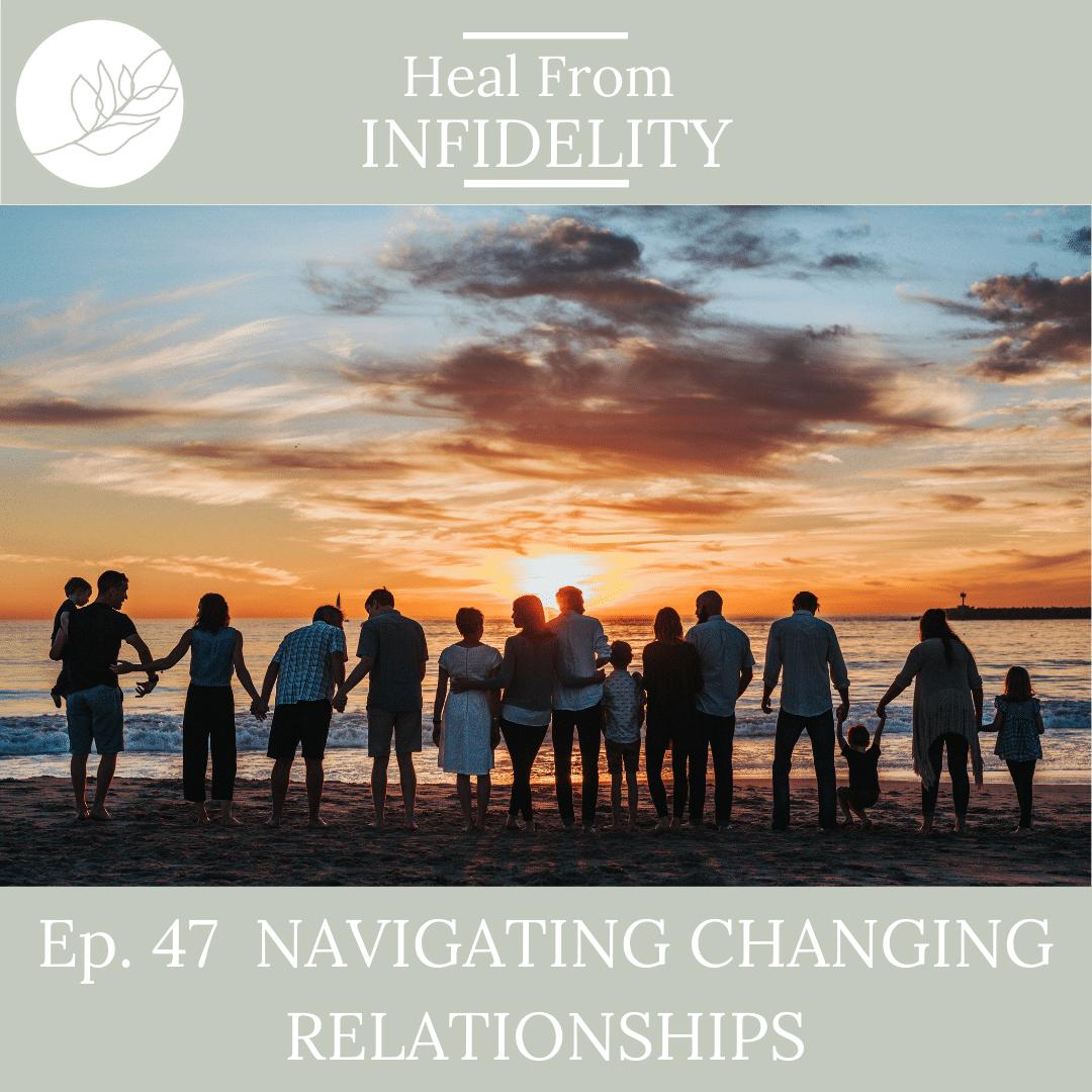 Navigating Changing Relationships | Ep #47